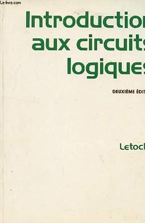 INTRODUCTION AUX CIRCUITS LOGIQUES / DEUXIEME EDITION.: LETOCHA JEAN /