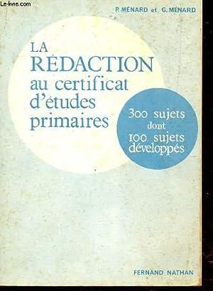 LA REDACTION AU CERTIFICAT D'ETUDES PRIMAIRES - 300 SUJETS DONT 100 SUJETS DEVELOPPES.: MENARD...