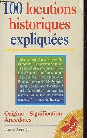 100 LOCUTIONS HISTORIQUES EXPLIQUEES / ORIGINE - SIGNIFICATION - ANECDOCTES.: APPRIOU DANIEL