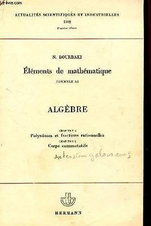 ELEMENTS DE MATHEMATIQUES / FASCICULE XI - ALGEBRE - CHAPITRE 4 : POLYNOMES ET FRACTIONS ...