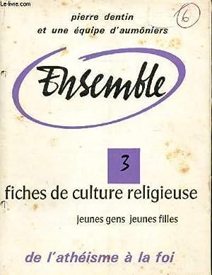 ENSEMBLE - N°3 - DE L'ATHEISME A LA FOI / FICHES DE CULTURE RELIGIEUSE - JEUNES GENS ...
