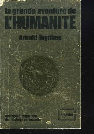 LA GRANDE AVENTURE DE L'HUMANITE: ARNOLD TOYNBEE