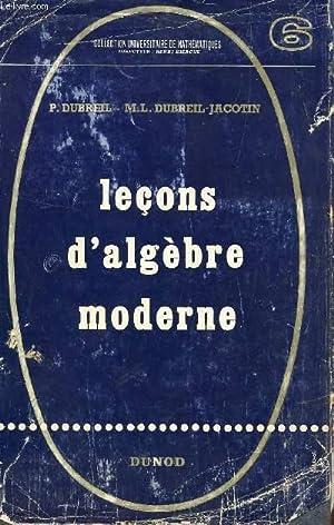 LECONS D'ALGEBRE MODERNE / COLLECTION UNIVERSITAIRE DE: DUBREIL P. /