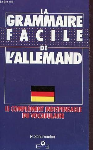 LA GRAMMAIRE FACILE DE L'ALLEMAND - LE: SCHUMACHER N.
