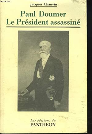 PAUL DOUMER. LE PRESIDENT ASSASSINE.: JACQUES CHAUVIN