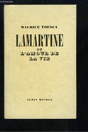 Lamartine ou l'amour de la vie.: TOESCA Maurice