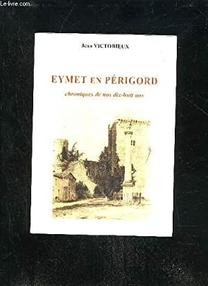 EYMET EN PERIGORD CHRONIQUE DE NOS 18 ANS - PERIGORD POURPRE.: VICTORIEUX JEAN