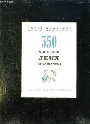 350 NOUVEAUX JEUX ET VARIANTES AVEC JEUX D INTERIEUR EDUCATIFS.: DEMARBRE ANDRE.