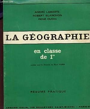 LA GEOGRAPHIE - EN CLASSE DE 1ere - RESUME PRATIQUE.: VARON / LABASTE / BLANCHON / OUDIN