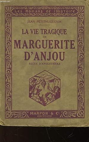 LA VIE TRAGIQUE DE MARGUERITE D'ANJOU: PETITHUGUENIN JEAN
