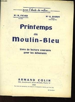 PRINTEMPS AU MOULIN-BLEU - LIVRE DE LECTURE COURANTE POURLES DEBUTANTS: PICARD M. ET JUGHON B.