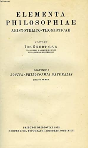 ELEMENTA PHILOSOPHIAE, ARISTOTELICO-THOMISTICAE, VOL. I, LOGICA, PHILOSOPHIA,: GREDT IOS., O.