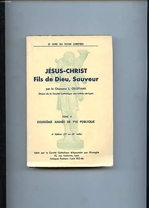 JESUS-CHRIST FILS DE DIEU, SAUVEUR. TOME 2. DEUXIEME ANNEE DE VIE PUBLIQUE: CHANOINE CRISTIANI L.