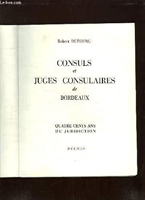 CONSULS ET JUGES CONSULAIRES DE BORDEAUX. QUATRE CENTS ANS DE JURIDICTION.: DUFOURG ROBERT.
