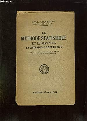 LA METHODE STATISTIQUE ET LE BON SENS EN ASTROLOGIE SCIENTIFIQUE.: CHOISNARD PAUL.