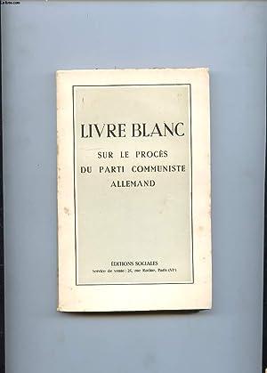 LIVRE BLANC SUR LE PROCES DU PARTI COMMUNISTE ALLEMAND: COLLECTIF