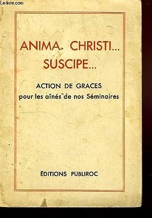 ANIMA CHRISTI. SUSCIPE., ACTIONS DE GRACES POUR LES AINES DE NOS SEMINAIRES: COLLECTIF