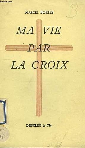 MA VIE PAR LA CROIX: BORIES Marcel