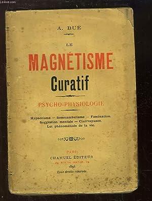 Le Magnétisme Curatif. Psycho-Physiologie.: BUE A.