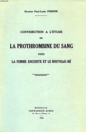 CONTRIBUTION A L'ETUDE DE LA PROTHROMBINE DU: PERRIER Dr PAUL-LOUIS