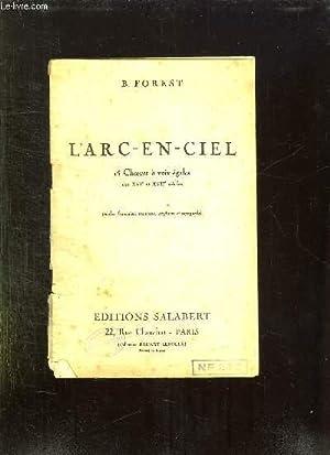 L ARC EN CIEL. 15 CHOEURS A VOIX EGALES DES XVI ET XVII SIECLES.: FOREST B.