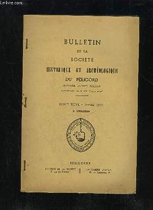 BULLETIN DE LA SOCIETE HISTORIQUE ET ARCHEOLOGIQUE DU PERIGORD - TOME XCVII - LIVRAISON N° 3 - ...