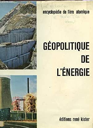 TOME 10 : GEOPOLITIQUE DE L'ENERGIE / COLLECTION ENCYCLOPEDIE DE L'ERE ATOMIQUE: ...