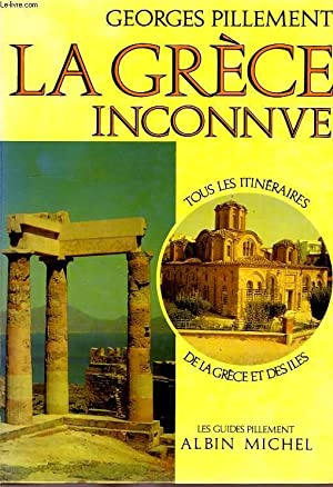 LA GRECE INCONNUE, ITINERAIRES ARCHEOLOGIQUES: PILLEMENT Georges