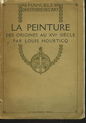 LA PEINTURE. DES ORIGINES AU XVIe SIECLE.: LOUIS HOURTICQ