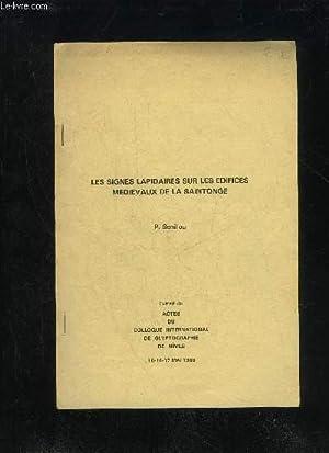 LES SIGNES LAPIDAIRES SUR LES EDIFICES MEDIEVAUX DE LA SAINTONGE - ACTES DU COLLOQUE INTERNATIONAL ...