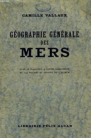 GEOGRAPHIE GENERALE DES MERS: VALLAUX CAMILLE