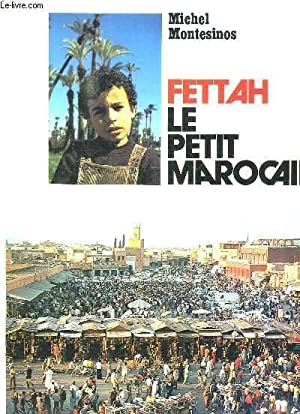 FETTAH LE PETIT MAROCAIN.: MONTESINOS MICHEL.