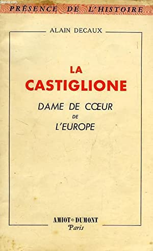 LA CASTIGLIONE, DAME DE COEUR DE L'EUROPE: DECAUX ALAIN