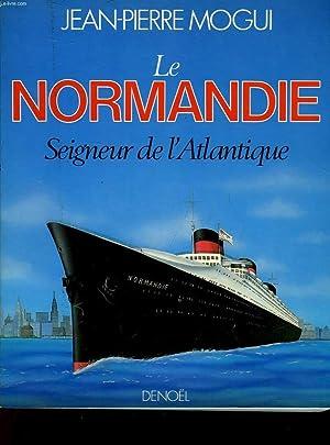 LE NORMANDIE, SEIGNEUR DE L'ATLANTIQUE: MONGUI JEAN-PIERRE