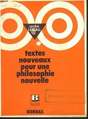 TEXTES NOUVEAUX POUR UNE PHILOSOPHIE NOUVELLE. TERMINALES: ANDRE LE GALL,