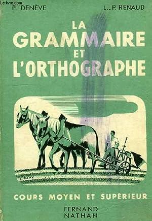 LA GRAMMAIRE ET L'ORTHOGRAPHE, COURS MOYEN 2e ANNEE ET COURS SUPERIEUR: DENEVE PIERRE, RENAUD ...