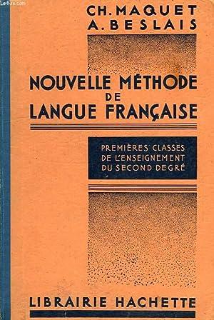 NOUVELLE METHODE DE LANGUE FRANCAISE, 1res CLASSES DE L'ENSEIGNEMENT DU 2d DEGRE: MAQUET Ch., ...