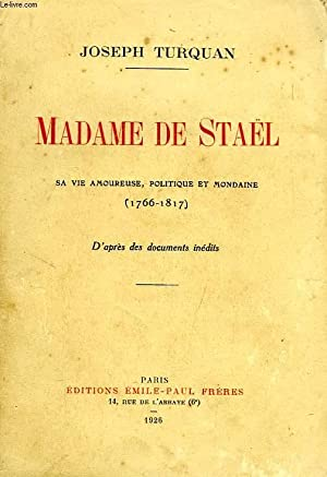 MADAME DE STAËL, SA VIE AMOUREUSE, POLITIQUE ET MONDAINE (1766-1817): TURQUAN JOSEPH