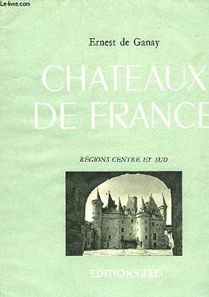 CHATEAUX DE FRANCE, REGIONS CENTRE ET SUD: GANAY ERNEST DE