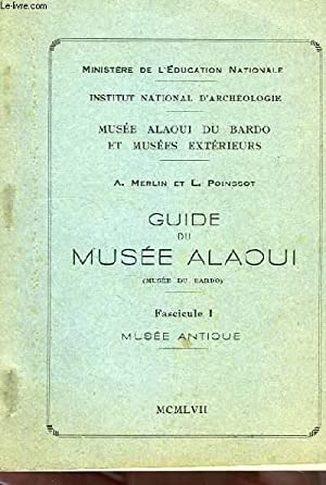 GUIDE DU MUSEE ALAOUI (MUSEE DU BARDO), FASC. 1, MUSEE ANTIQUE: MERLIN A., POINSSOT L.