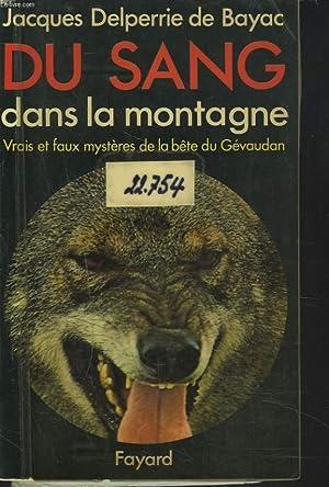 DU SANG DANS LA MONTAGNE. VRAIS ET FAUX MYSTERES DE LA BÊTE DU GEVAUDAN.: JACQUES DELPERRIE ...