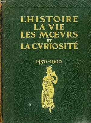 L'HISTOIRE, LA VIE, LES MOEURS ET LA CURIOSITE, PAR L'IMAGE, LE PAMPHLET ET LE DOCUMENT (...
