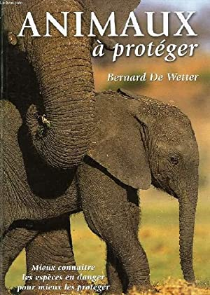 ANIMAUX A PROTEGER: WETTER BERNARD DE