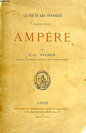 LA VIE ET LES TRAVAUX D'ANDRE-MARIE AMPERE: VALSON C.-A.