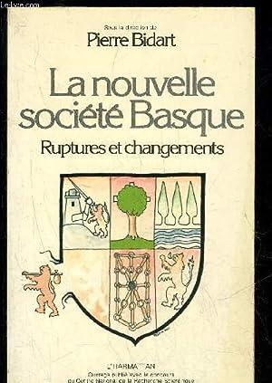 LA NOUVELLE SOCIETE BASQUE - RUPTURES ET CHANGEMENTS: BIDART PIERRE