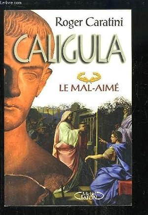 Caligula. Le Mal-Aimé.: CARATINI Roger