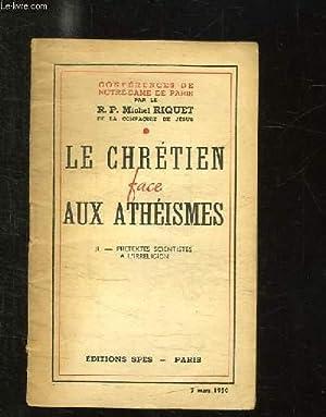 LE CHRETIEN FACE AUX ATHEISMES. II: PRETEXTES SCIENTIFIQUES A L IRRELIGION. 5 MARS 1950.: RIQUET ...
