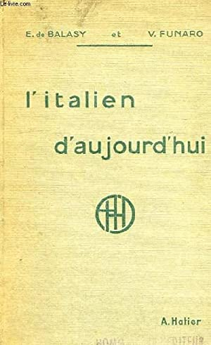 L'ITALIEN D'AUJOURD'HUI PAR LES TEXTES: BALASY E. DE, FUNARO DOTT. VERA