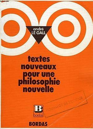 TEXTES NOUVEAUX POUR UNE PHILOSOPHIE NOUVELLE, TERMINALES: LE GALL ANDRE,