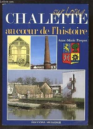 Chalette sur Loing, au coeur de l'histoire.: PASQUET Anne-Marie